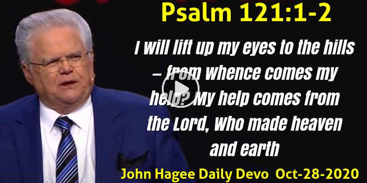 Psalm 121:1-2 - John Hagee Daily Devotion (October-28-2020)