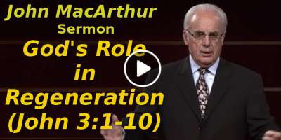 John MacArthur-God's Role in Regeneration (John 3:1-10) (October-19-2019)