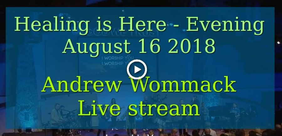 Healing is Here - Evening - August 16 2018 - Andrew Wommack Live stream
