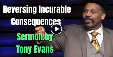 Reversing Incurable Consequences - Tony Evans (January-17-2021)