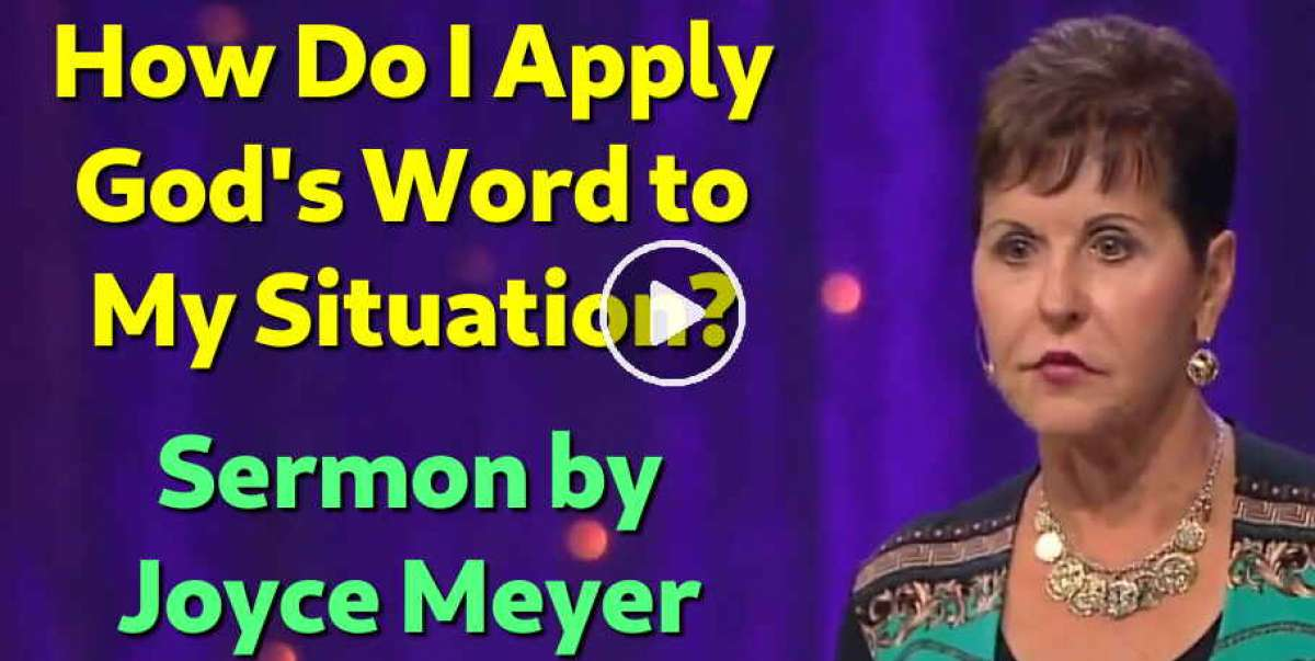 How Do I Apply God's Word to My Situation? - Joyce Meyer