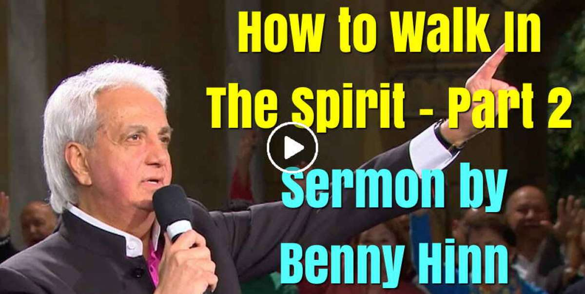 How to Walk In The Spirit - Part 2 - Benny Hinn (December-21-2018)