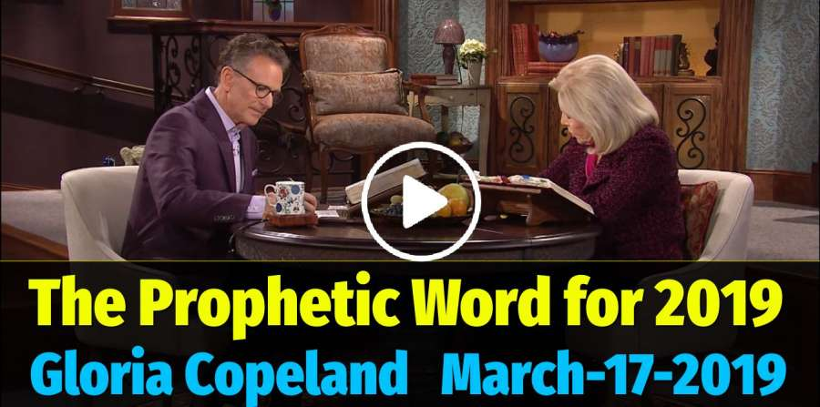 The Prophetic Word for 2019 - Gloria Copeland (March-17-2019)