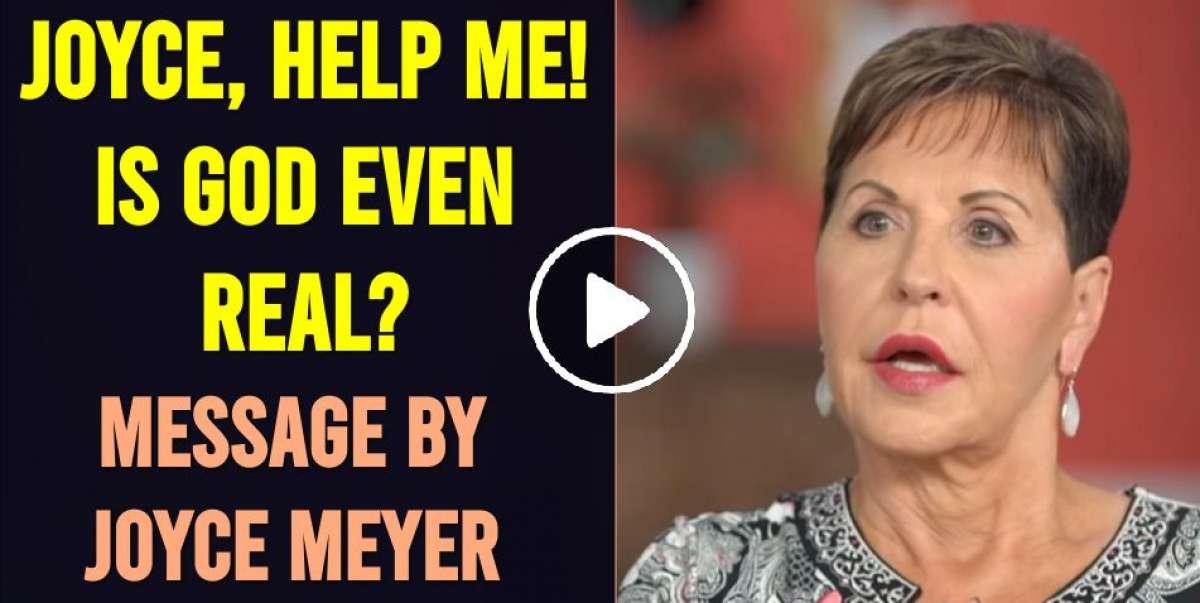 Joyce, Help Me! Is God Even Real? 4 Feb  2018 - Joyce Meyer