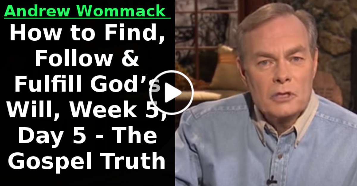 Andrew Wommack -How to Find, Follow & Fulfill God's Will, Week 5, Day 5 - The Gospel Truth (January-26-2021)