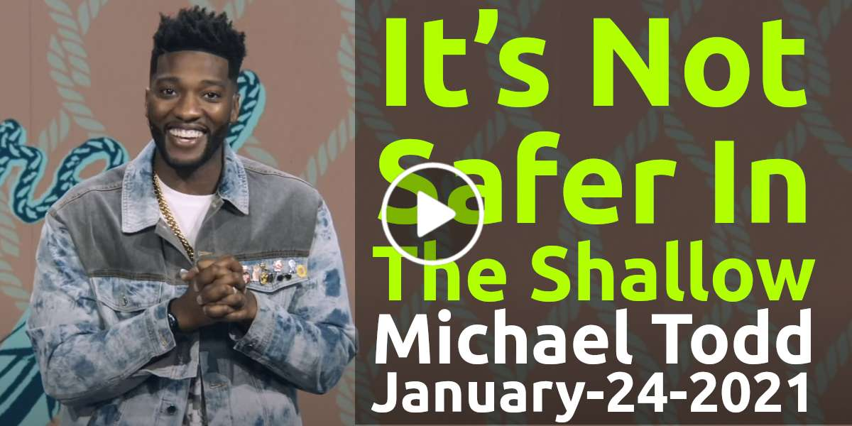 It's Not Safer In The Shallow // Anchored - Michael Todd, Sunday Sermon (January-24-2021)