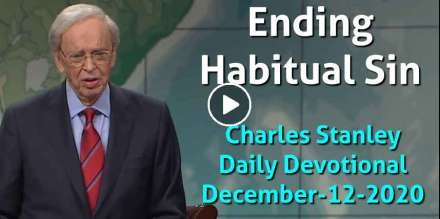 Ending Habitual Sin - Charles Stanley Daily Devotional (December-12-2020)