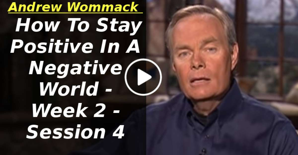Andrew Wommack: How To Stay Positive In A Negative World - Week 2 - Session 4 (February-06-2020)