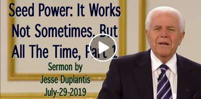 Seed Power: It Works Not Sometimes, But All The Time, Part 1 - Jesse Duplantis (July-29-2019)
