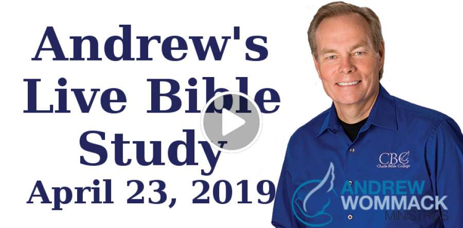 Andrew's Live Bible Study - Andrew Wommack - April 23, 2019
