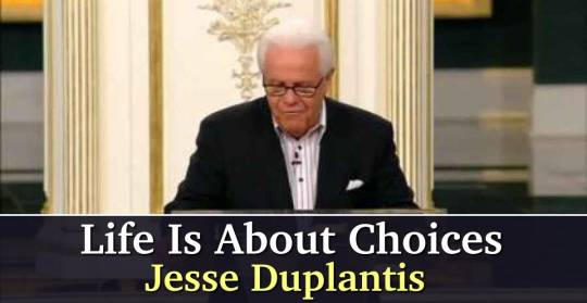Jesse Duplantis - Life Is About Choices