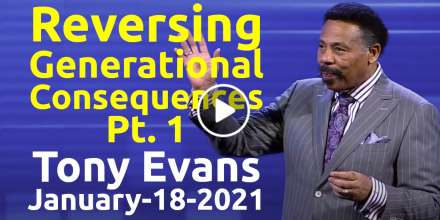 Reversing Generational Consequences, Pt. 1 -  Listen to Dr. Tony Evans podcast (January-18-2021)