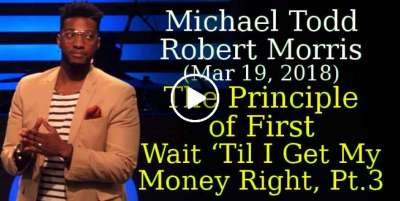 Michael Todd, Robert Morris (Mar 19, 2018) - The Principle of First  // Wait 'Til I Get My Money Right (Part 3) - Transformation Church