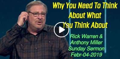 Why You Need To Think About What You Think About with Rick Warren & Anthony Miller (February-04-2019)