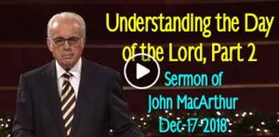 Understanding the Day of the Lord, Part 2 - John MacArthur (December-17-2018)