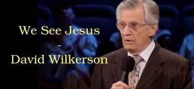 We See Jesus - David Wilkerson (March 21, 2010)