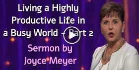Living a Highly Productive Life in a Busy World - Part 2 - Joyce Meyer (October-20-2020)