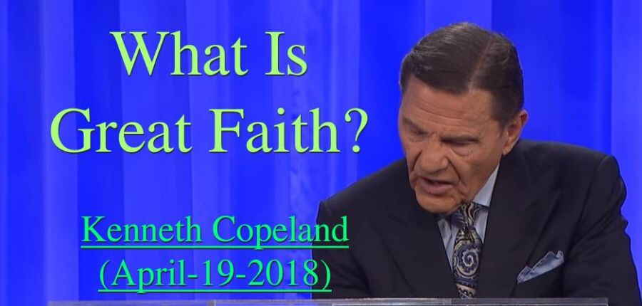 What Is Great Faith? - Kenneth Copeland (April-19-2018)