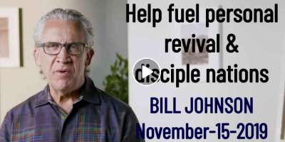 Help fuel personal revival & disciple nations - BILL JOHNSON (November-15-2019)
