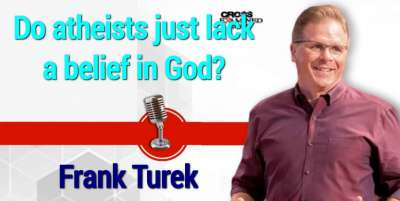 Do atheists just lack a belief in God? - Frank Turek (October-19-2019)