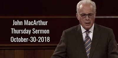 John MacArthur - Thursday Sermon (October-30-2018)