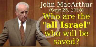 "John MacArthur (Sept 26, 2018) - Who are the ""all Israel"" who will be saved?"