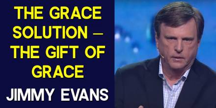 Jimmy Evans – The Grace Solution – The Gift Of Grace (July-08-2019)