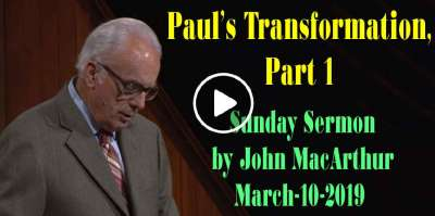John MacArthur March-10-2019 Sunday Sermon: Paul's Transformation, Part 1