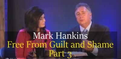 Free From Guilt and Shame Part 3 - Mark Hankins (28-03-2018)