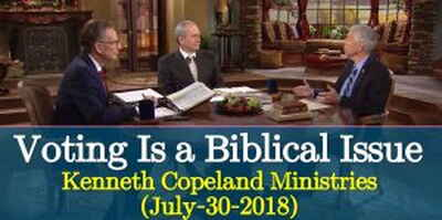 Voting Is a Biblical Issue - Kenneth Copeland Ministries (July-30-2018)
