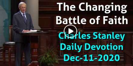 The Changing Battle of Faith - Charles Stanley Daily Devotion (December-11-2020)