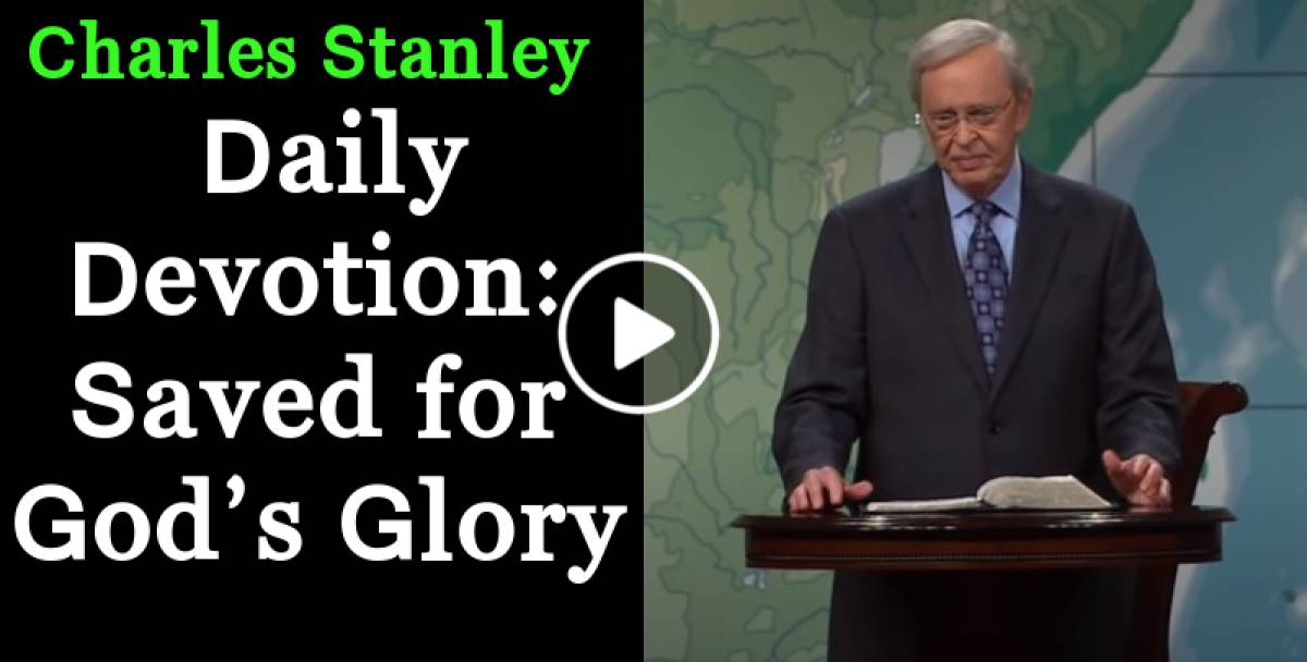 Saved for God's Glory - Charles Stanley Daily Devotion (August-05-2019)