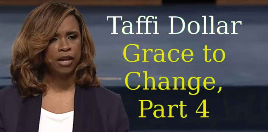 Taffi Dollar - Grace to Change, Part 4 - Wednesday Service, May 9, 2018