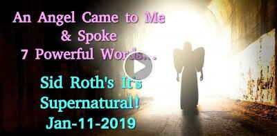 An Angel Came to Me & Spoke 7 Powerful Words…  - Sid Roth's It's Supernatural! (January-11-2019)