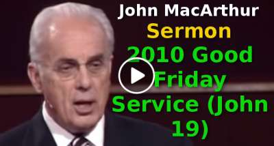 2010 Good Friday Service (John 19) John MacArthur (August-10-2019)