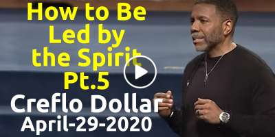How to Be Led by the Spirit. Pt 5 - Creflo Dollar (April-29-2020)