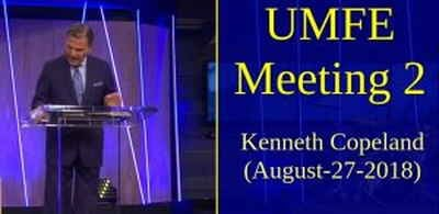 UMFE Meeting 2 - Kenneth Copeland (August-27-2018) in Living Word Christian Center