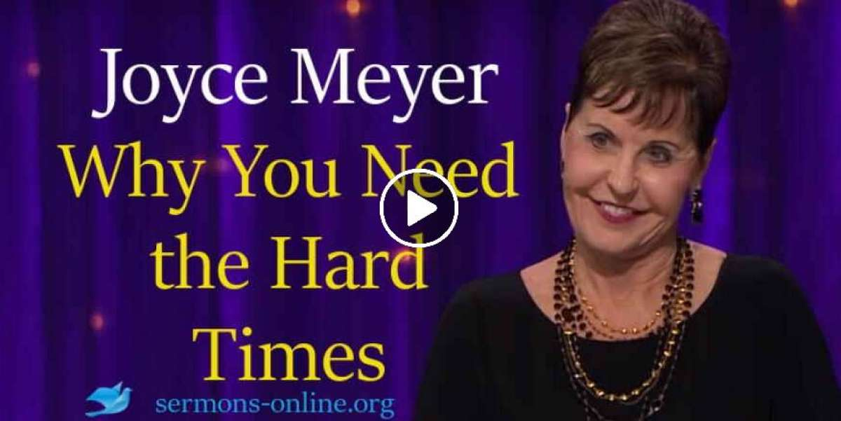 Why You Need the Hard Times 30 Jan. 2018 -  Joyce Meyer