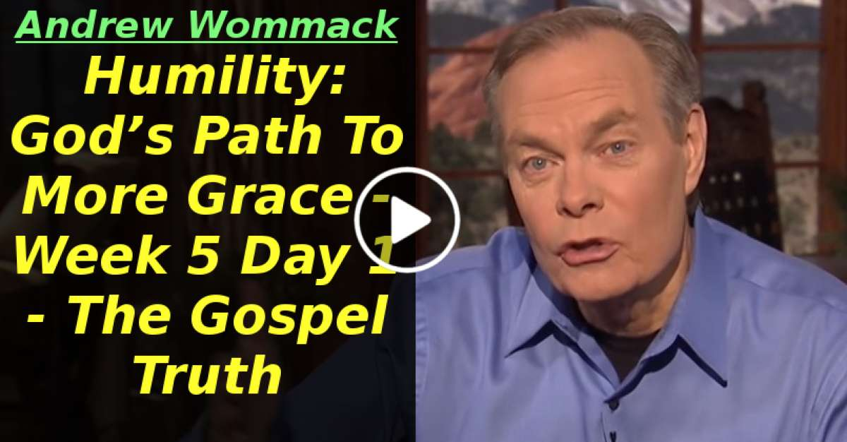 Humility: God's Path To More Grace - Week 5 Day 1 - The Gospel Truth (April-24-2020)