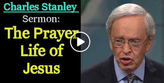 Sermon of Dr. Charles Stanley (January-05-2019) The Prayer Life of Jesus