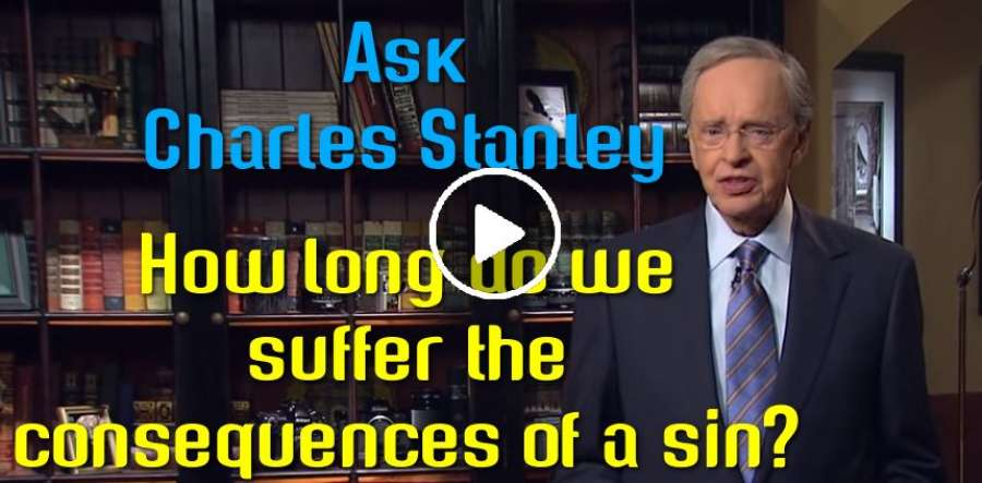 How long do we suffer the consequences of a sin? - Ask Charles Stanley (July-07-2019)