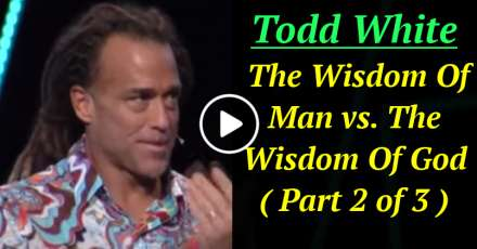 Todd White - The Wisdom Of Man vs. The Wisdom Of God ( Part 2 of 3 ) (December-31-2020)