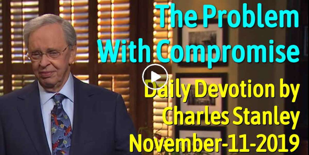The Problem With Compromise - Charles Stanley Daily Devotion (November-11-2019)