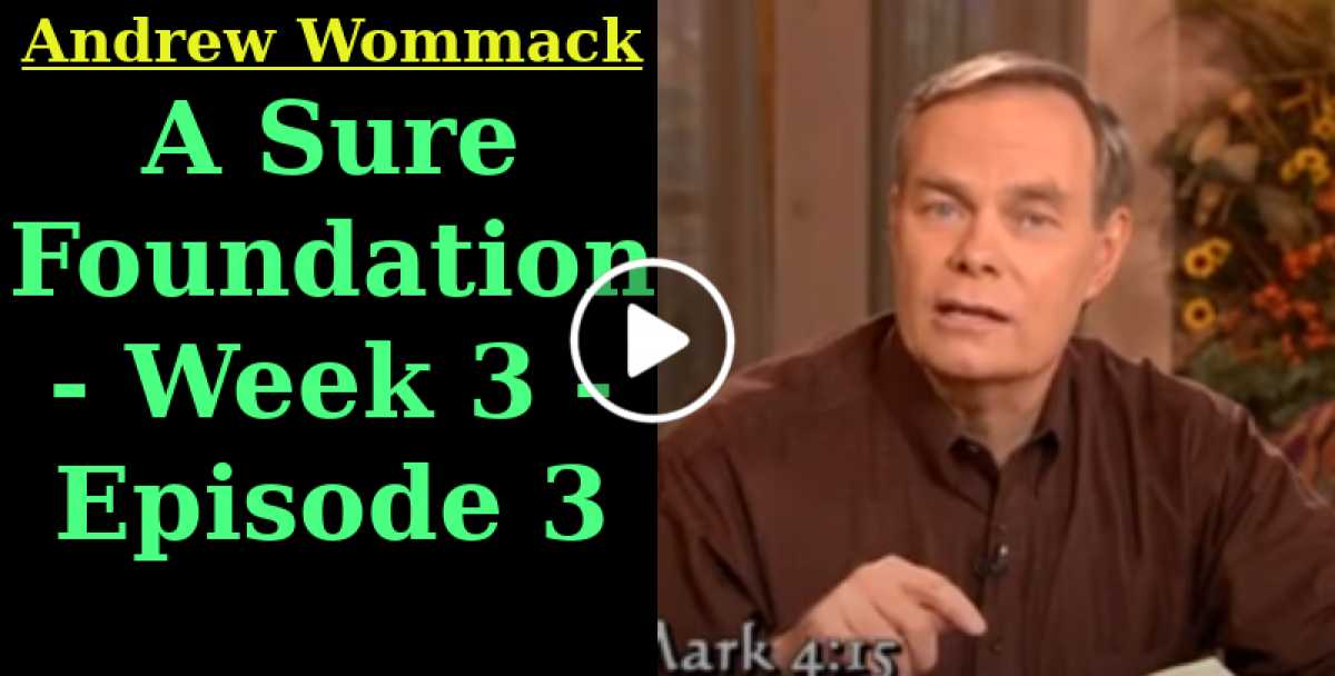 Andrew Wommack: A Sure Foundation - Week 3 - Episode 3 (June-22-2020)
