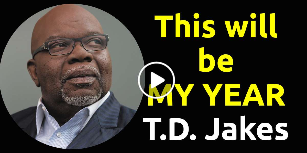 This will be MY YEAR - T.D. Jakes