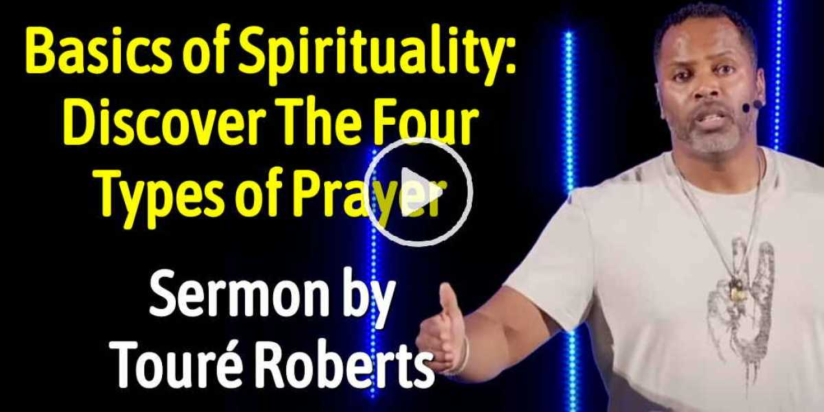 Basics of Spirituality: Discover The Four Types of Prayer - Touré Roberts (August-24-2020)