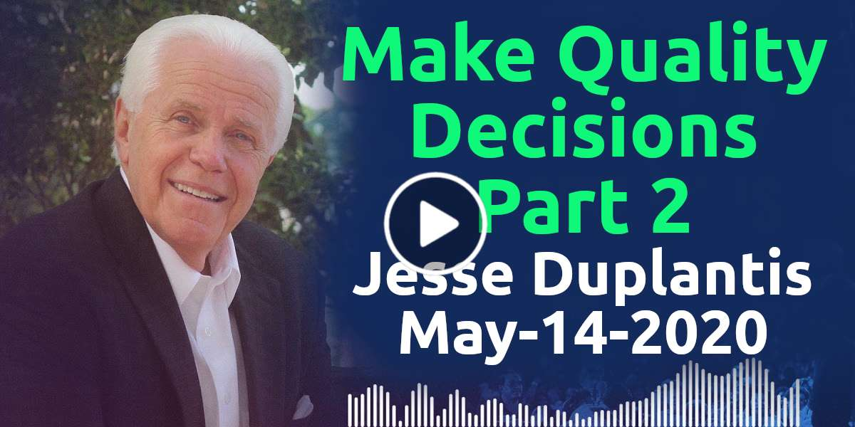 Make Quality Decisions, Part 2 - Jesse Duplantis (May-14-2020)