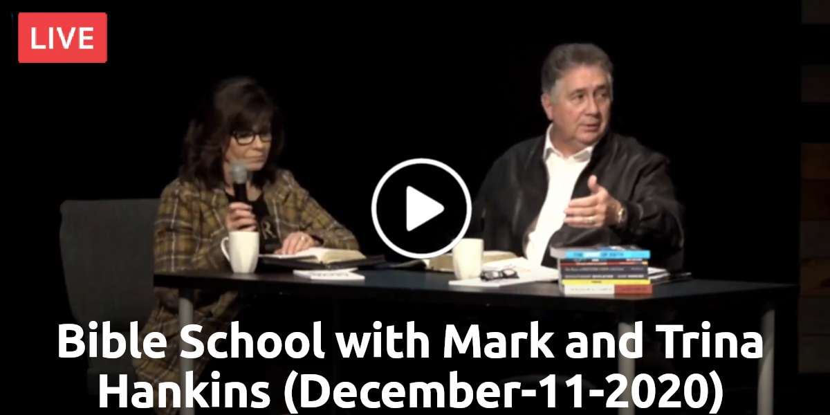 Livestream Bible School with Mark and Trina Hankins (December-11-2020)