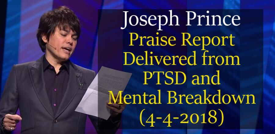 Praise Report—Delivered from PTSD and Mental Breakdown (April 4, 2018) -  Joseph Prince