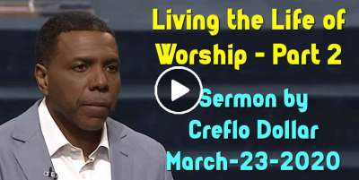 Living the Life of Worship - Part 2 - Creflo Dollar (March-23-2020)